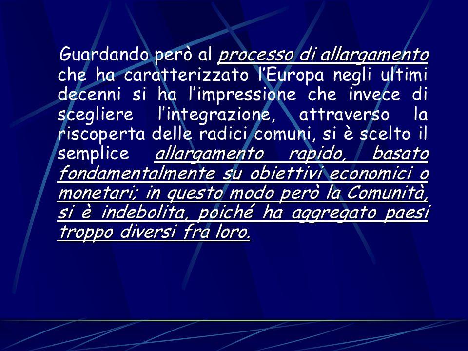 processo di allargamento allargamento rapido, basato fondamentalmente su obiettivi economici o monetari; in questo modo però la Comunità, si è indebol