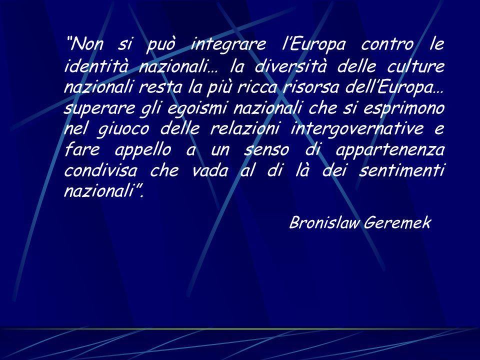 Non si può integrare lEuropa contro le identità nazionali… la diversità delle culture nazionali resta la più ricca risorsa dellEuropa… superare gli eg