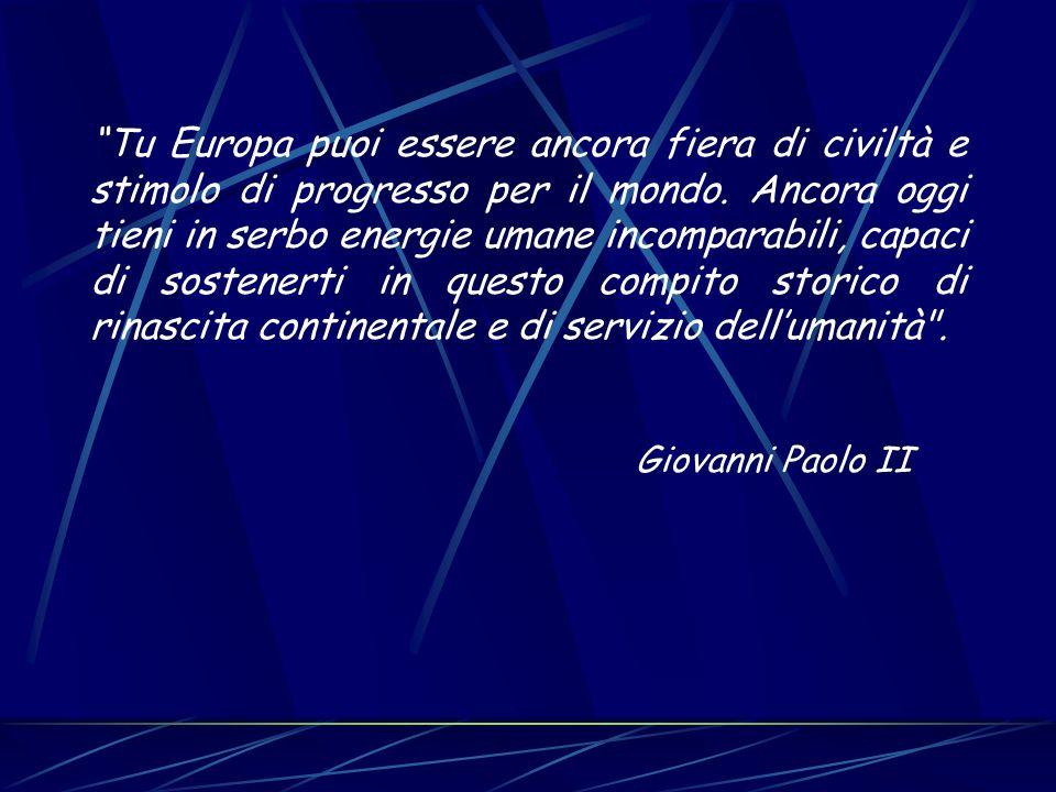 Tu Europa puoi essere ancora fiera di civiltà e stimolo di progresso per il mondo. Ancora oggi tieni in serbo energie umane incomparabili, capaci di s