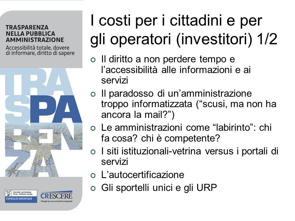 I costi per i cittadini e per gli operatori (investitori) 1/2 Il diritto a non perdere tempo e laccessibilità alle informazioni e ai servizi Il parado