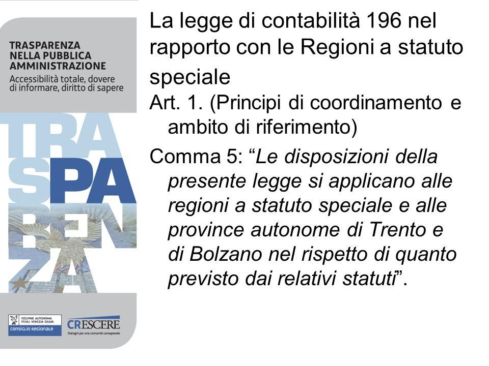 La legge di contabilità 196 nel rapporto con le Regioni a statuto speciale Art. 1. (Principi di coordinamento e ambito di riferimento) Comma 5: Le dis
