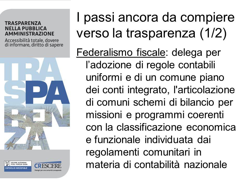 I passi ancora da compiere verso la trasparenza (1/2) Federalismo fiscale: delega per ladozione di regole contabili uniformi e di un comune piano dei