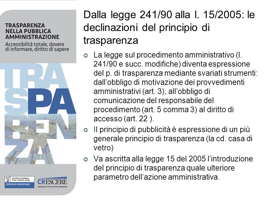 Dalla legge 241/90 alla l. 15/2005: le declinazioni del principio di trasparenza La legge sul procedimento amministrativo (l. 241/90 e succ. modifiche