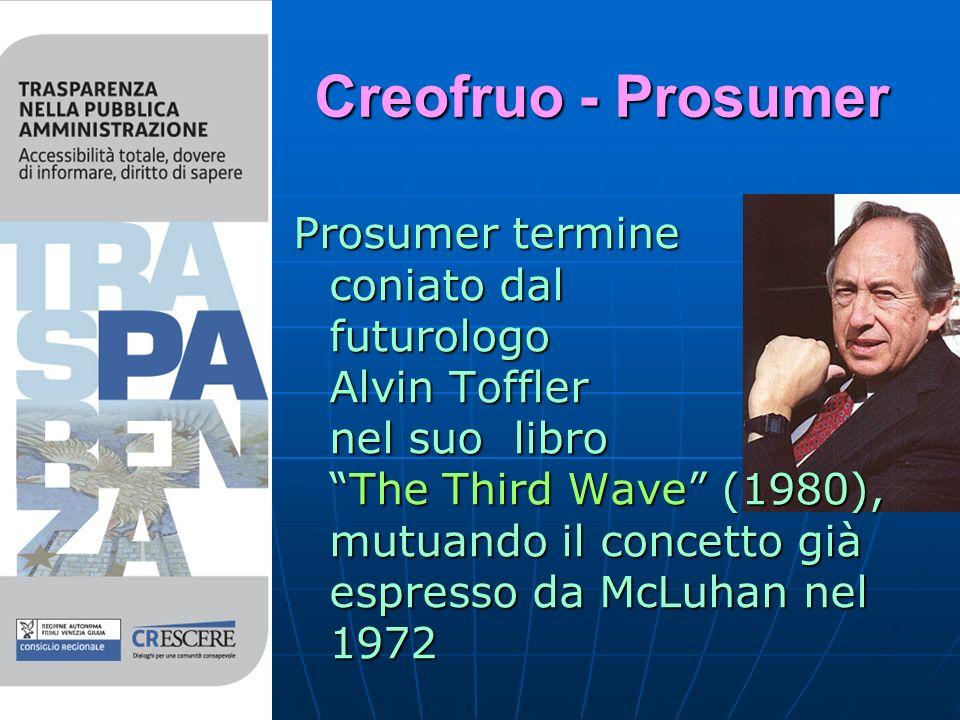 Creofruo - Prosumer Prosumer termine coniato dal futurologo Alvin Toffler nel suo libro The Third Wave (1980), mutuando il concetto già espresso da McLuhan nel 1972