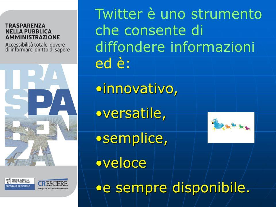 Twitter è uno strumento che consente di diffondere informazioni ed è: innovativo, versatile, semplice, veloce e sempre disponibile.