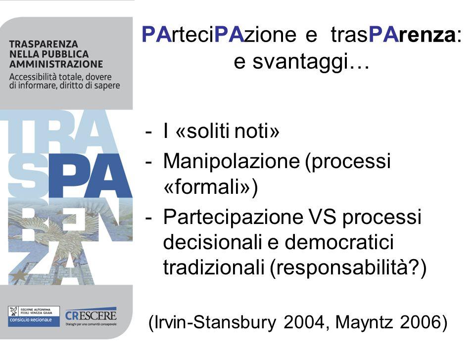-I «soliti noti» -Manipolazione (processi «formali») -Partecipazione VS processi decisionali e democratici tradizionali (responsabilità?) (Irvin-Stans