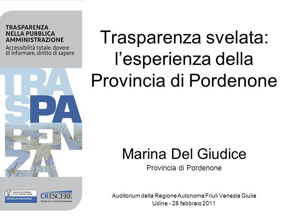 Trasparenza svelata: lesperienza della Provincia di Pordenone Marina Del Giudice Provincia di Pordenone Auditorium della Regione Autonoma Friuli Venezia Giulia Udine - 28 febbraio 2011