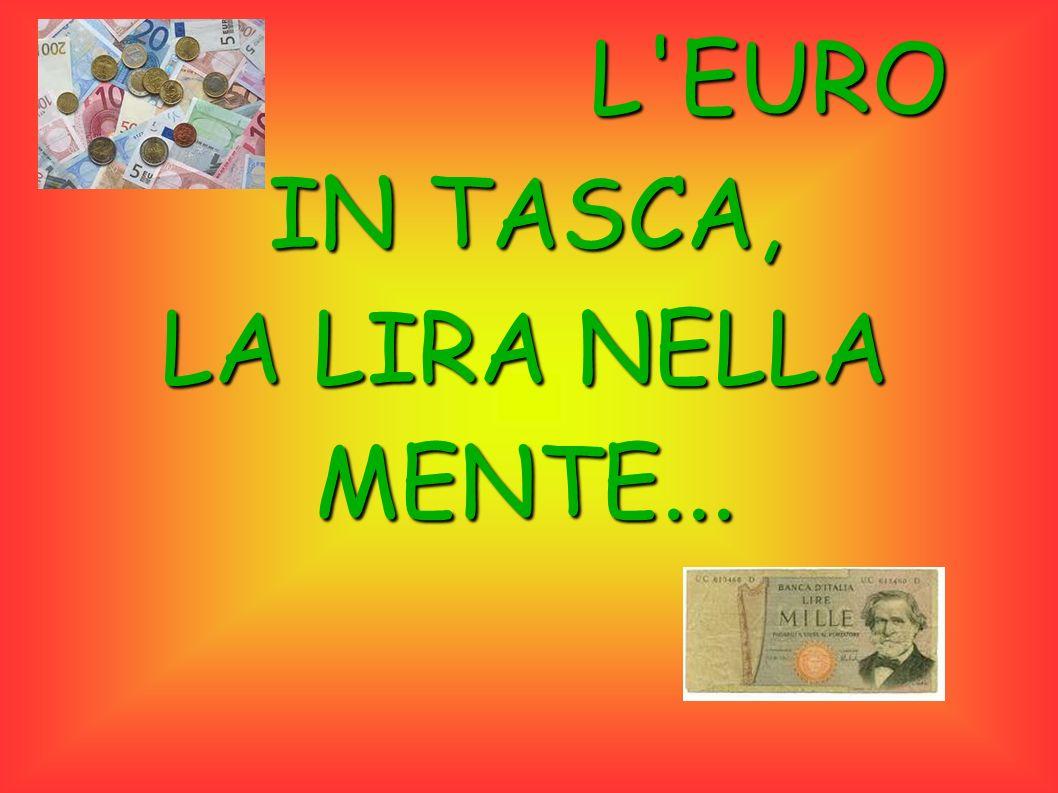 L'EURO IN TASCA, LA LIRA NELLA MENTE...