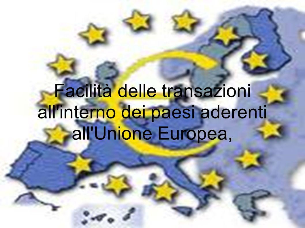 Facilità delle transazioni all'interno dei paesi aderenti all'Unione Europea,