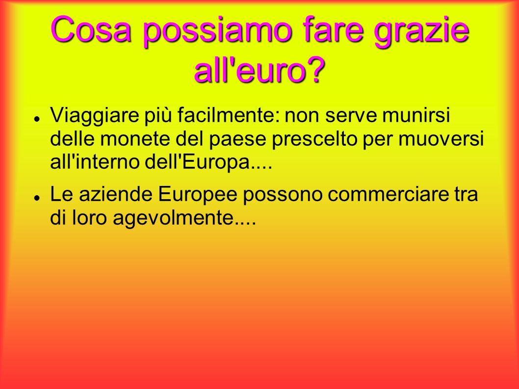 Cosa possiamo fare grazie all'euro? Viaggiare più facilmente: non serve munirsi delle monete del paese prescelto per muoversi all'interno dell'Europa.