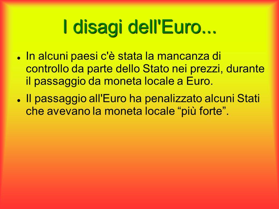 I disagi dell'Euro... In alcuni paesi c'è stata la mancanza di controllo da parte dello Stato nei prezzi, durante il passaggio da moneta locale a Euro