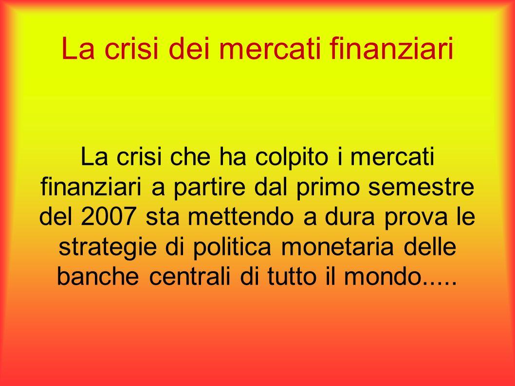 La crisi dei mercati finanziari La crisi che ha colpito i mercati finanziari a partire dal primo semestre del 2007 sta mettendo a dura prova le strate