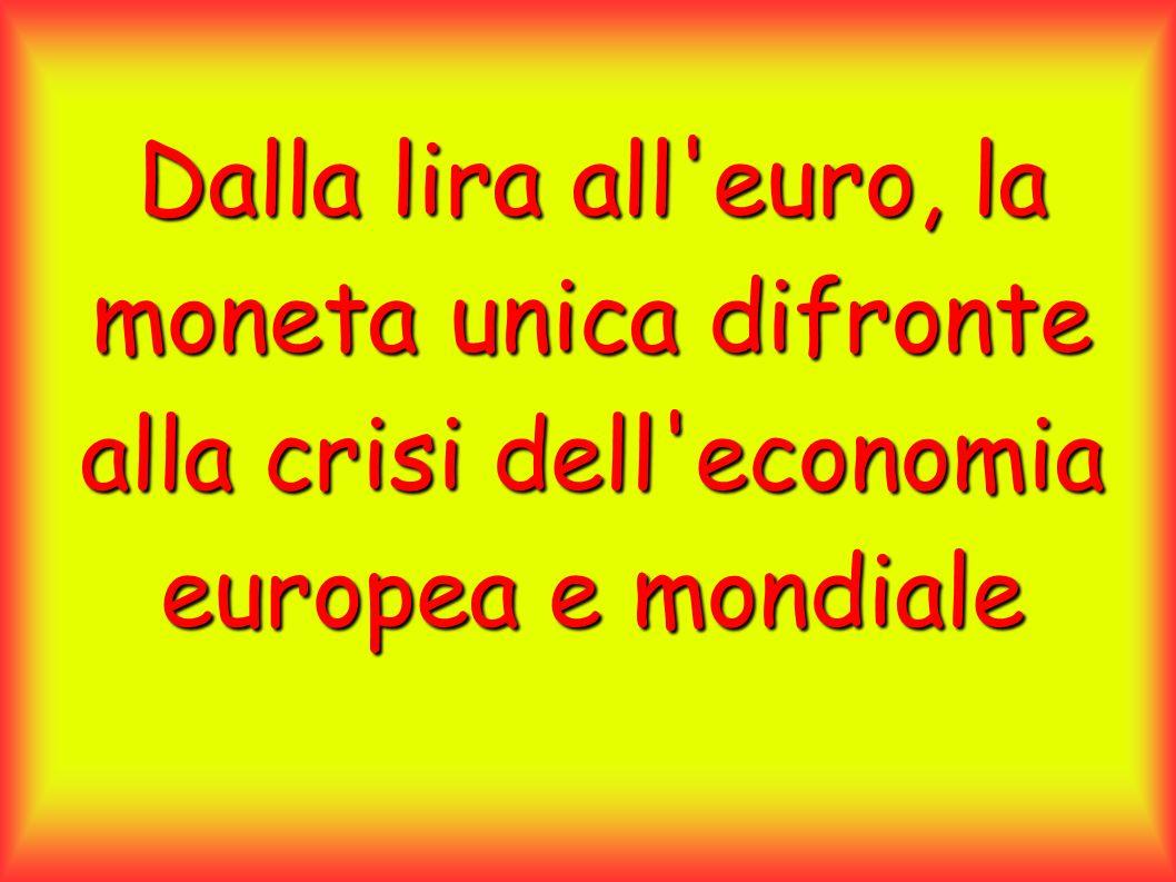 Dalla lira all'euro, la moneta unica difronte alla crisi dell'economia europea e mondiale