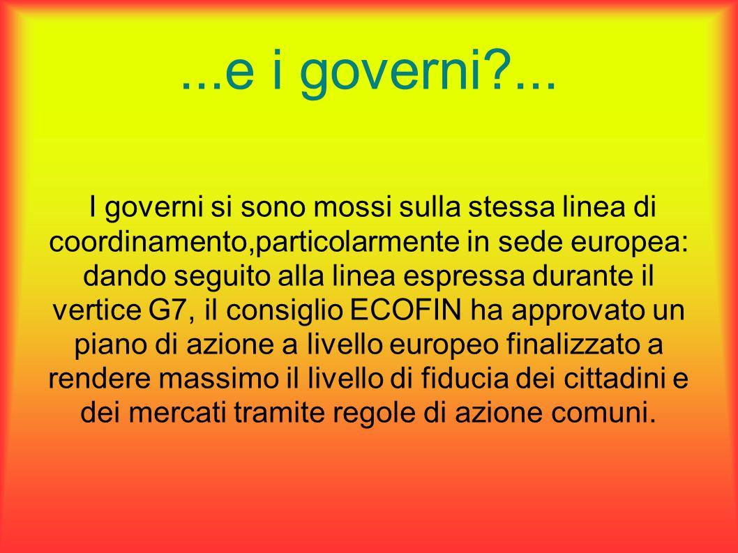 ...e i governi?... I governi si sono mossi sulla stessa linea di coordinamento,particolarmente in sede europea: dando seguito alla linea espressa dura