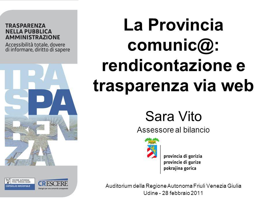 La Provincia comunic@: rendicontazione e trasparenza via web Sara Vito Assessore al bilancio Auditorium della Regione Autonoma Friuli Venezia Giulia U