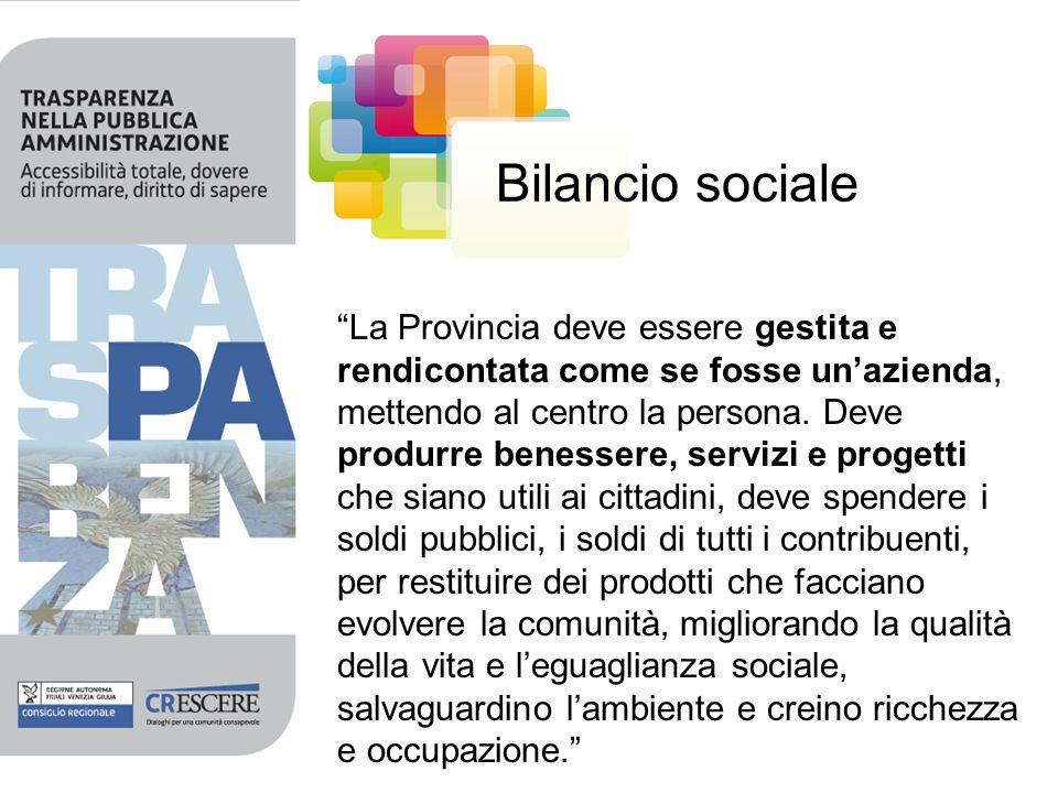 Bilancio sociale La Provincia deve essere gestita e rendicontata come se fosse unazienda, mettendo al centro la persona. Deve produrre benessere, serv