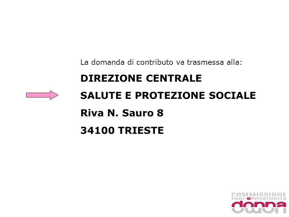 La domanda di contributo va trasmessa alla: DIREZIONE CENTRALE SALUTE E PROTEZIONE SOCIALE Riva N.