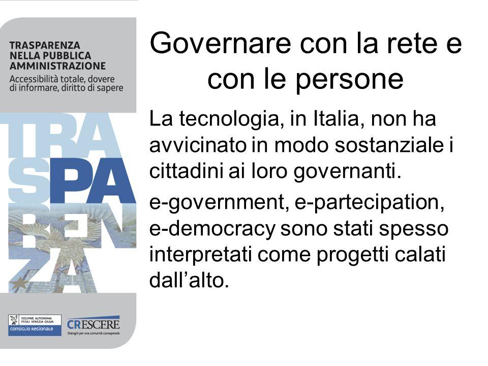 Governare con la rete e con le persone La tecnologia, in Italia, non ha avvicinato in modo sostanziale i cittadini ai loro governanti.