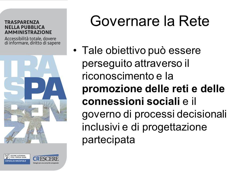 Governare la Rete Tale obiettivo può essere perseguito attraverso il riconoscimento e la promozione delle reti e delle connessioni sociali e il governo di processi decisionali inclusivi e di progettazione partecipata