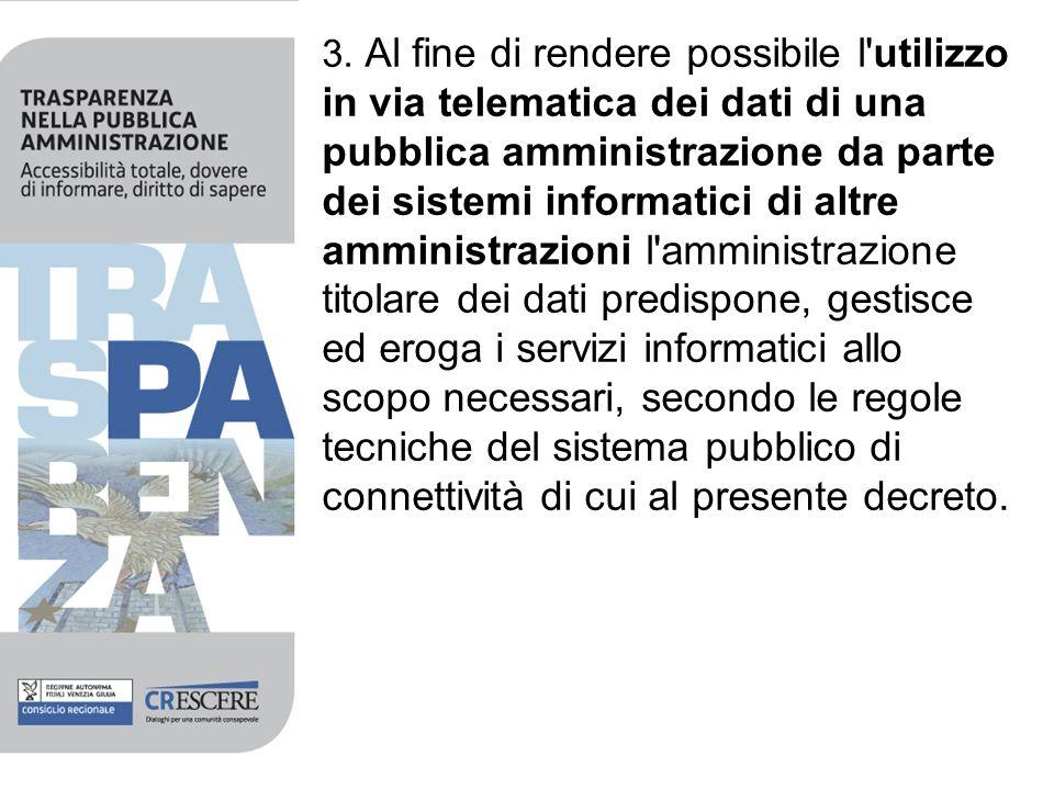 3. Al fine di rendere possibile l'utilizzo in via telematica dei dati di una pubblica amministrazione da parte dei sistemi informatici di altre ammini