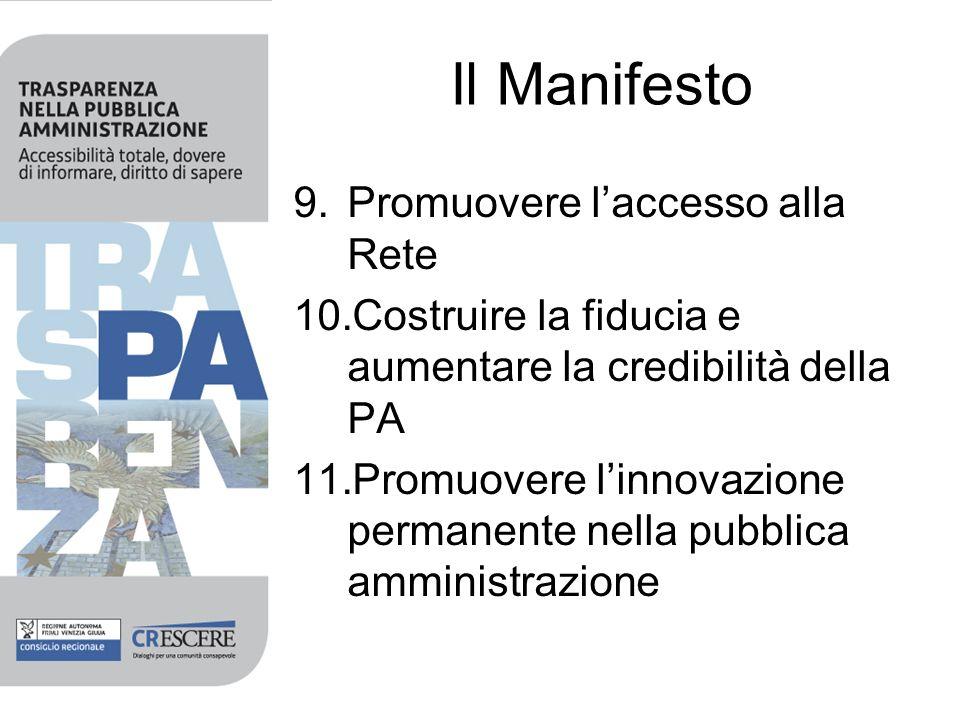 Il Manifesto 9.Promuovere laccesso alla Rete 10.Costruire la fiducia e aumentare la credibilità della PA 11.Promuovere linnovazione permanente nella pubblica amministrazione