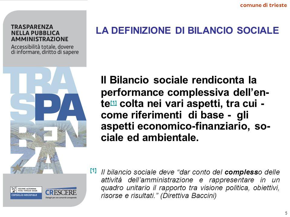 5 comune di trieste LA DEFINIZIONE DI BILANCIO SOCIALE Il Bilancio sociale rendiconta la performance complessiva dellen- te [1] colta nei vari aspetti