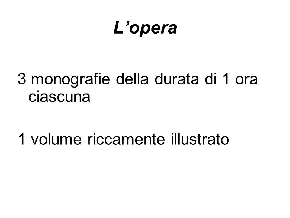Lopera 3 monografie della durata di 1 ora ciascuna 1 volume riccamente illustrato