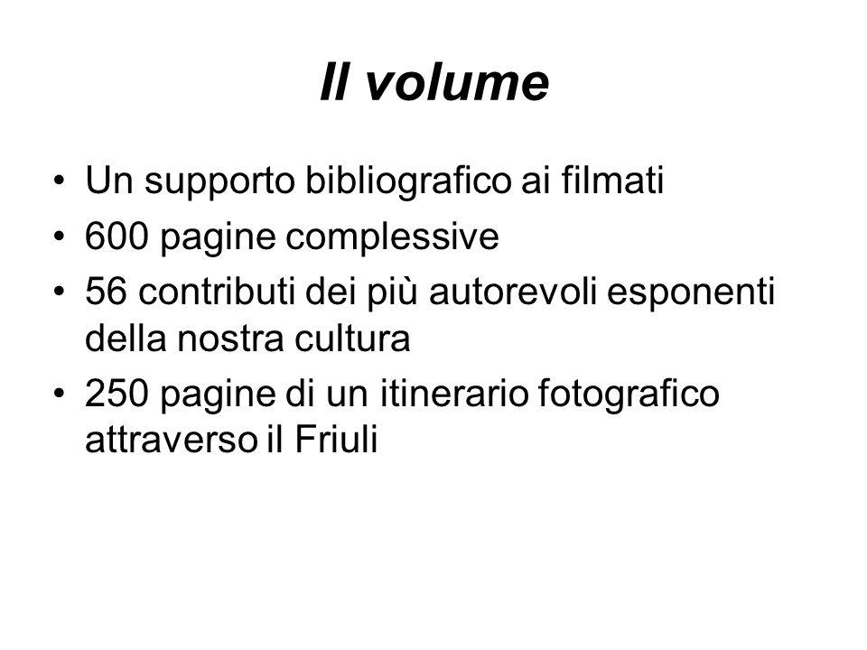 Il volume Un supporto bibliografico ai filmati 600 pagine complessive 56 contributi dei più autorevoli esponenti della nostra cultura 250 pagine di un