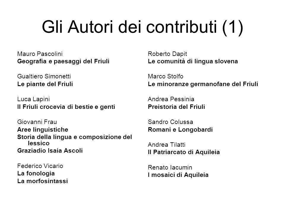 Gli Autori dei contributi (1) Mauro Pascolini Geografia e paesaggi del Friuli Gualtiero Simonetti Le piante del Friuli Luca Lapini Il Friuli crocevia