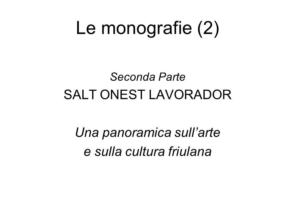 Le monografie (2) Seconda Parte SALT ONEST LAVORADOR Una panoramica sullarte e sulla cultura friulana