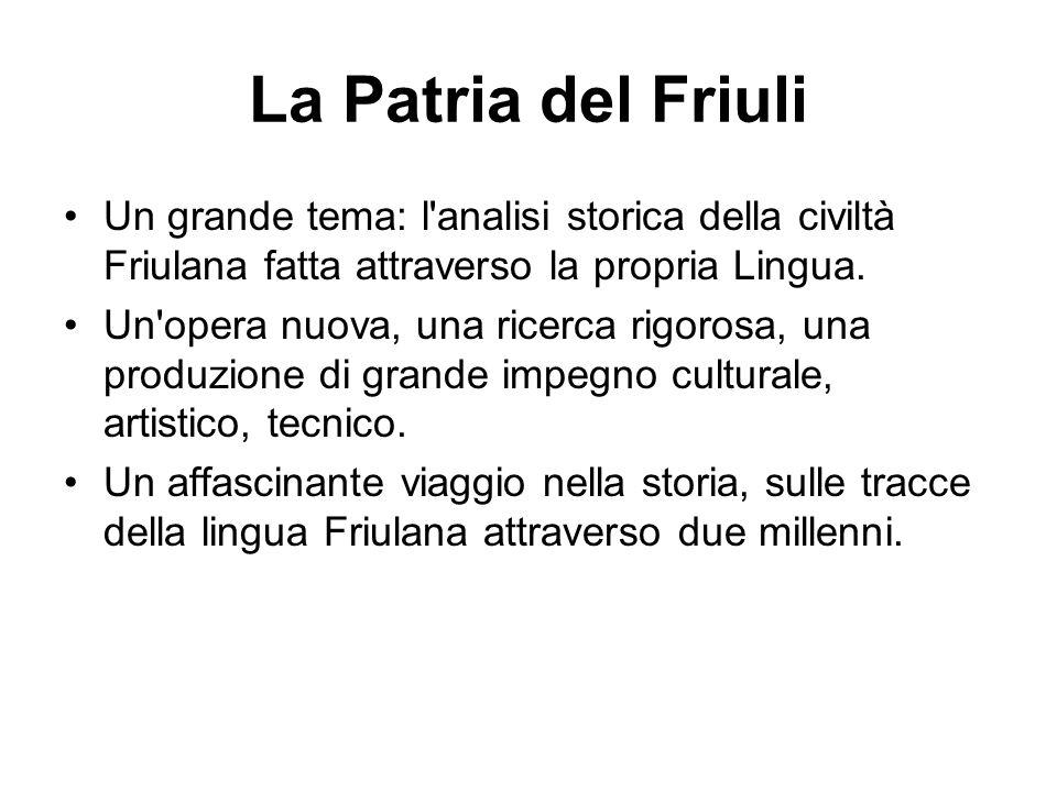 La Patria del Friuli Un grande tema: l'analisi storica della civiltà Friulana fatta attraverso la propria Lingua. Un'opera nuova, una ricerca rigorosa