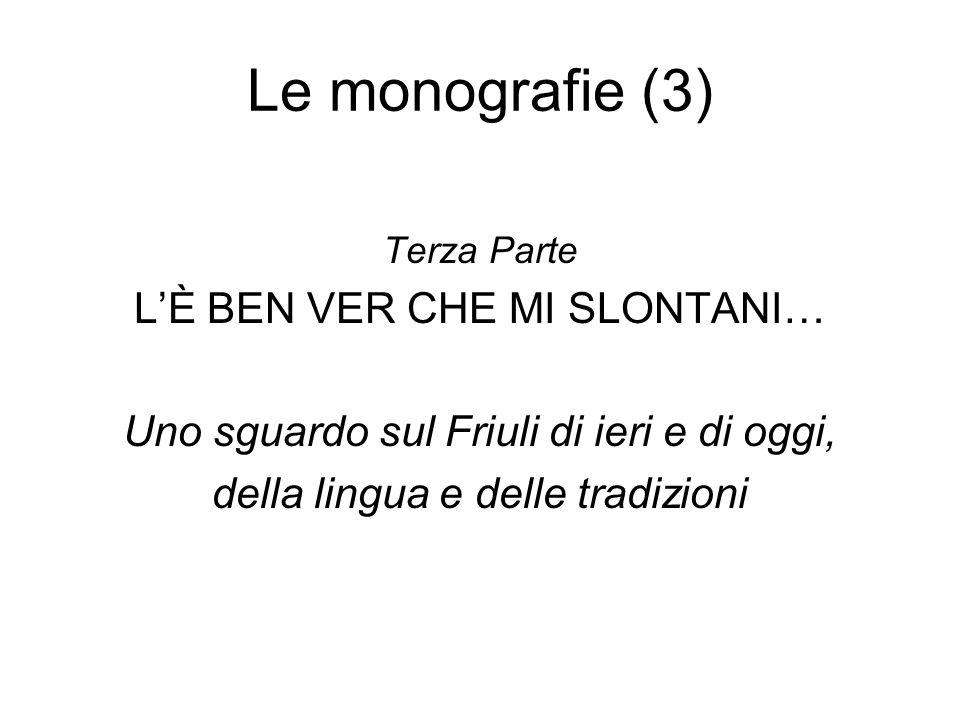 Le monografie (3) Terza Parte LÈ BEN VER CHE MI SLONTANI… Uno sguardo sul Friuli di ieri e di oggi, della lingua e delle tradizioni