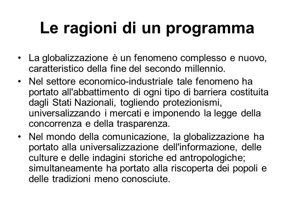 Le ragioni di un programma La globalizzazione è un fenomeno complesso e nuovo, caratteristico della fine del secondo millennio. Nel settore economico-