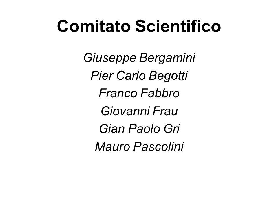Comitato Scientifico Giuseppe Bergamini Pier Carlo Begotti Franco Fabbro Giovanni Frau Gian Paolo Gri Mauro Pascolini