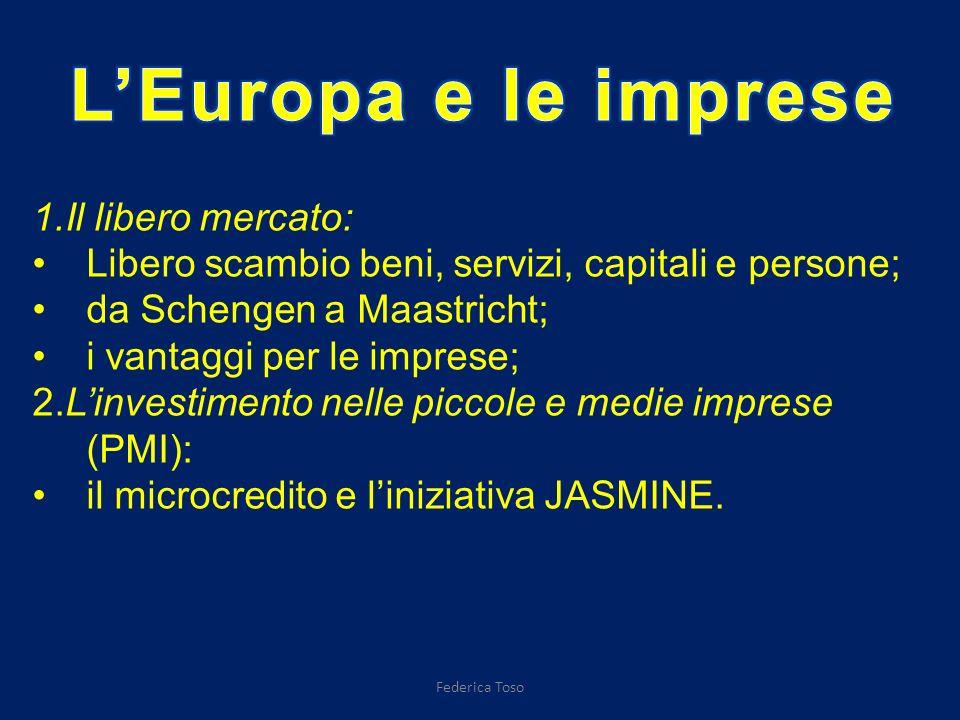 1.Il libero mercato: Libero scambio beni, servizi, capitali e persone; da Schengen a Maastricht; i vantaggi per le imprese; 2.Linvestimento nelle piccole e medie imprese (PMI): il microcredito e liniziativa JASMINE.