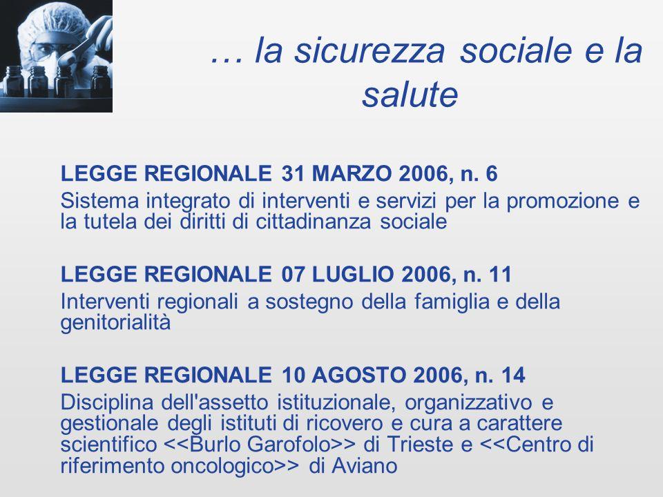 … la sicurezza sociale e la salute LEGGE REGIONALE 31 MARZO 2006, n.