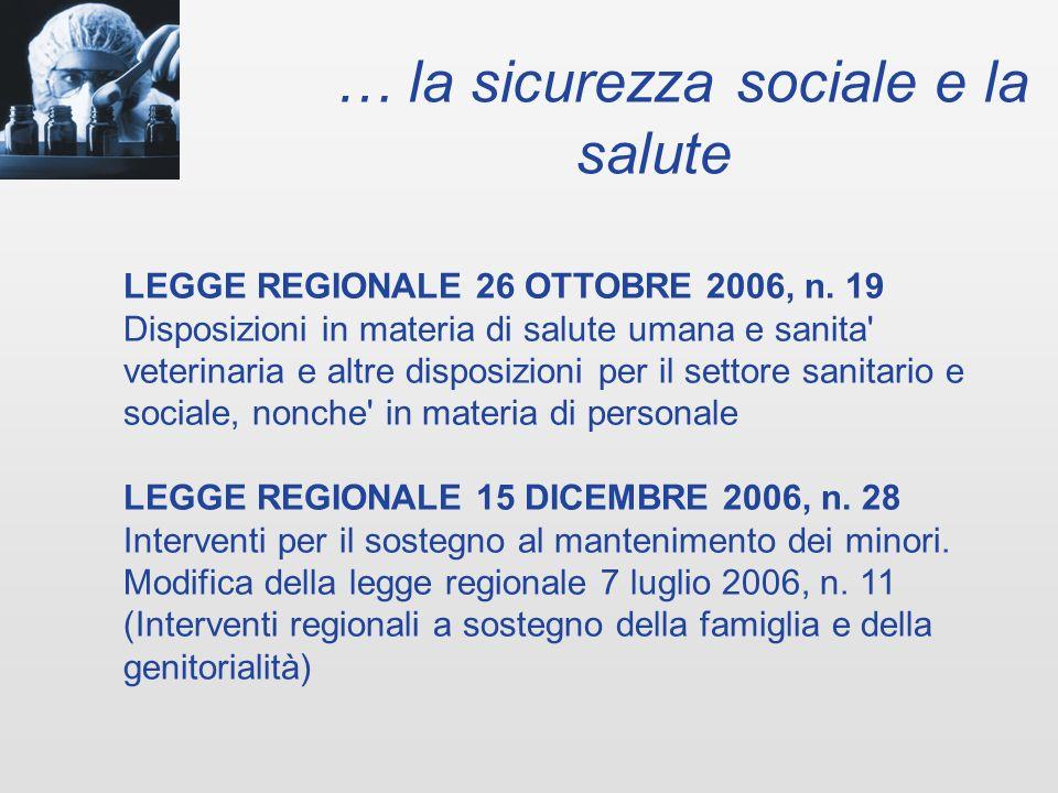 … la sicurezza sociale e la salute LEGGE REGIONALE 26 OTTOBRE 2006, n.