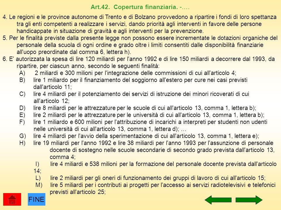 FINE Art.42. Copertura finanziaria. -…. 4. Le regioni e le province autonome di Trento e di Bolzano provvedono a ripartire i fondi di loro spettanza t