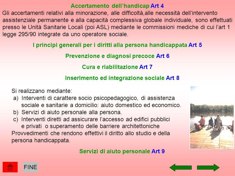 Accertamento dellhandicap Art 4 Gli accertamenti relativi alla minorazione, alle difficoltà,alle necessità dellintervento assistenziale permanente e a