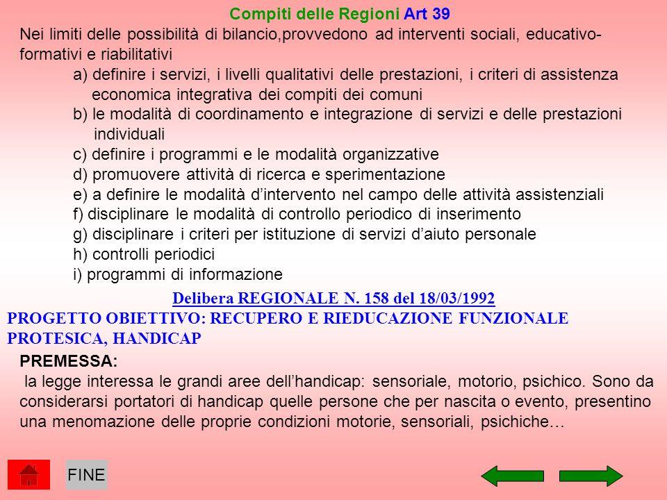 Compiti delle Regioni Art 39 Nei limiti delle possibilità di bilancio,provvedono ad interventi sociali, educativo- formativi e riabilitativi a) defini