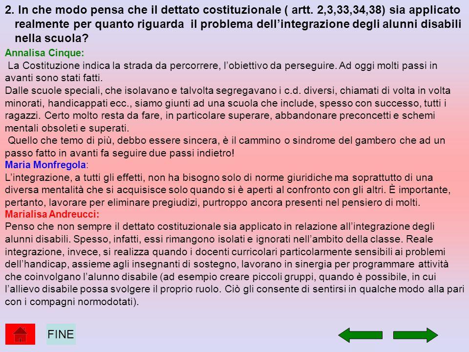 2. In che modo pensa che il dettato costituzionale ( artt. 2,3,33,34,38) sia applicato realmente per quanto riguarda il problema dellintegrazione degl