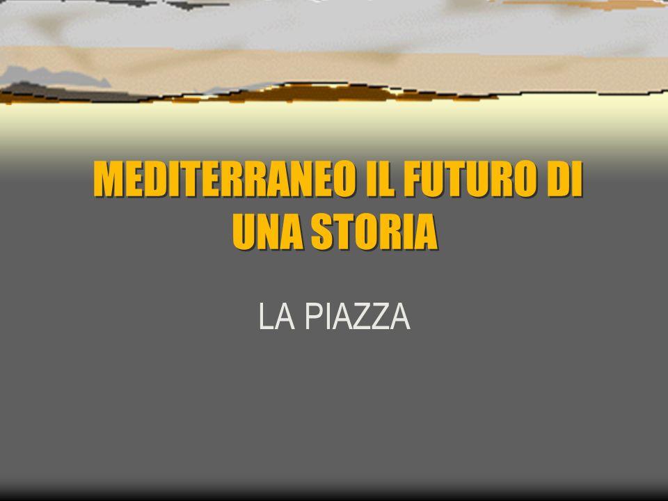MEDITERRANEO IL FUTURO DI UNA STORIA LA PIAZZA