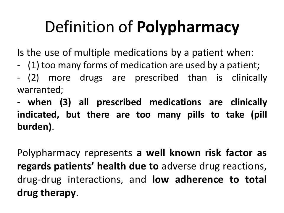 Definition of Polypharmacy Is the use of multiple medications by a patient when: -(1) too many forms of medication are used by a patient; -(2) more drugs are prescribed than is clinically warranted; -when (3) all prescribed medications are clinically indicated, but there are too many pills to take (pill burden).