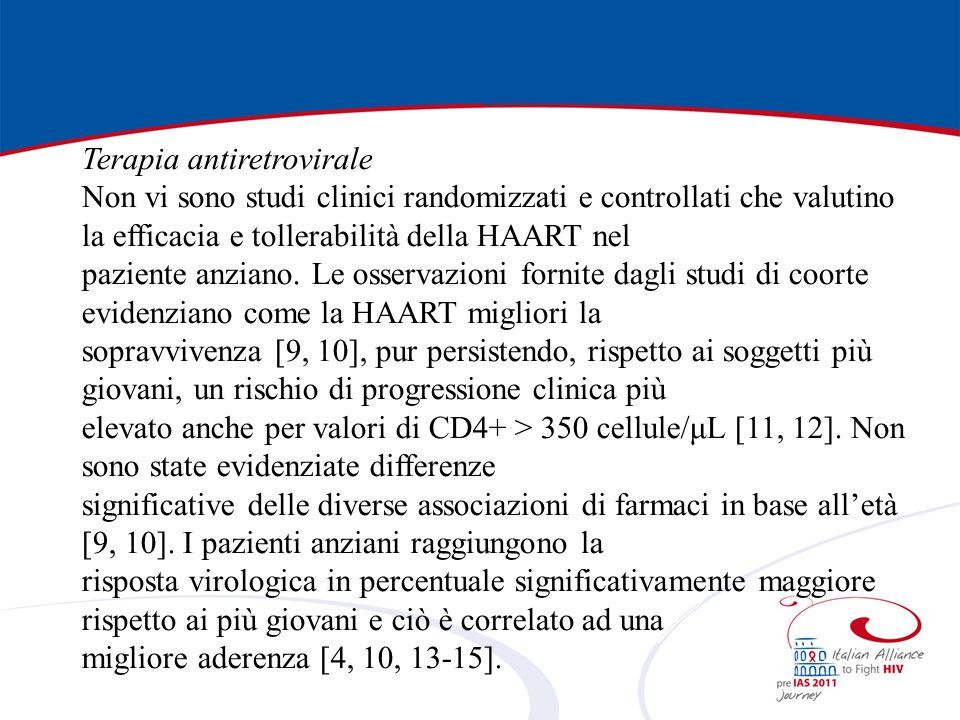 Terapia antiretrovirale Non vi sono studi clinici randomizzati e controllati che valutino la efficacia e tollerabilità della HAART nel paziente anziano.