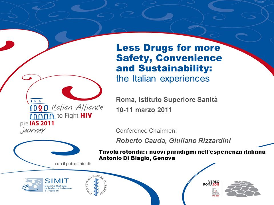 Less Drugs for more Safety, Convenience and Sustainability: the Italian experiences Roma, Istituto Superiore Sanità 10-11 marzo 2011 Conference Chairm