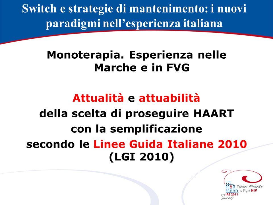 Attua(bi)lità HAART di semplificazione: esperienza Marche-FVG Semplificare, secondo LGI 2010, in ragione di: desiderio di semplificare la terapia