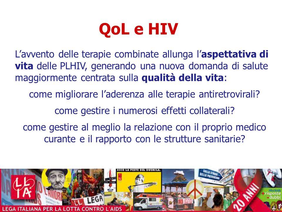QoL e HIV Lavvento delle terapie combinate allunga laspettativa di vita delle PLHIV, generando una nuova domanda di salute maggiormente centrata sulla