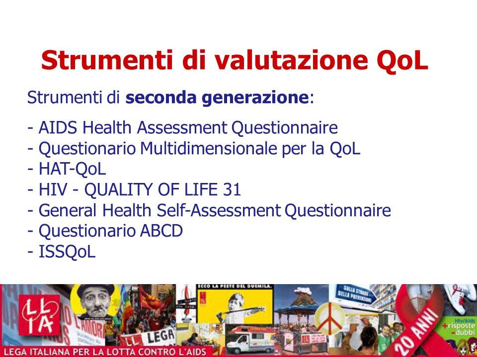 Strumenti di valutazione QoL Strumenti di seconda generazione: - AIDS Health Assessment Questionnaire - Questionario Multidimensionale per la QoL - HA