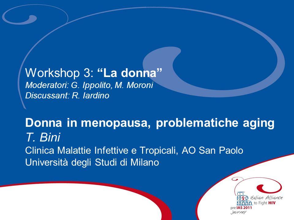 Workshop 3: La donna Moderatori: G. Ippolito, M. Moroni Discussant: R. Iardino Donna in menopausa, problematiche aging T. Bini Clinica Malattie Infett