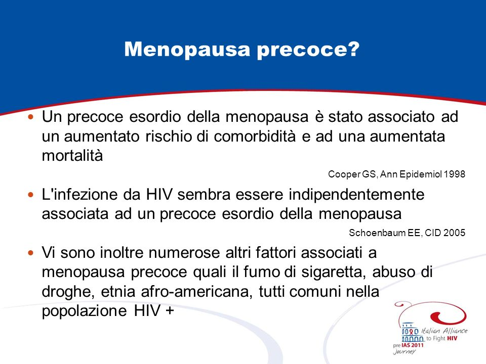 Median age at meopause HIV positive 46 years vs HIV negative 51.4 years CID 15 Nov; 2005